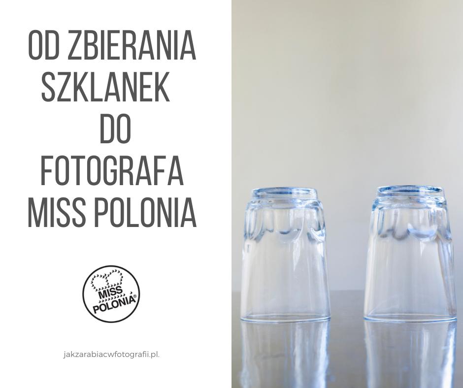 Od zbierania szklanek w barze do Fotografa Miss Polonia