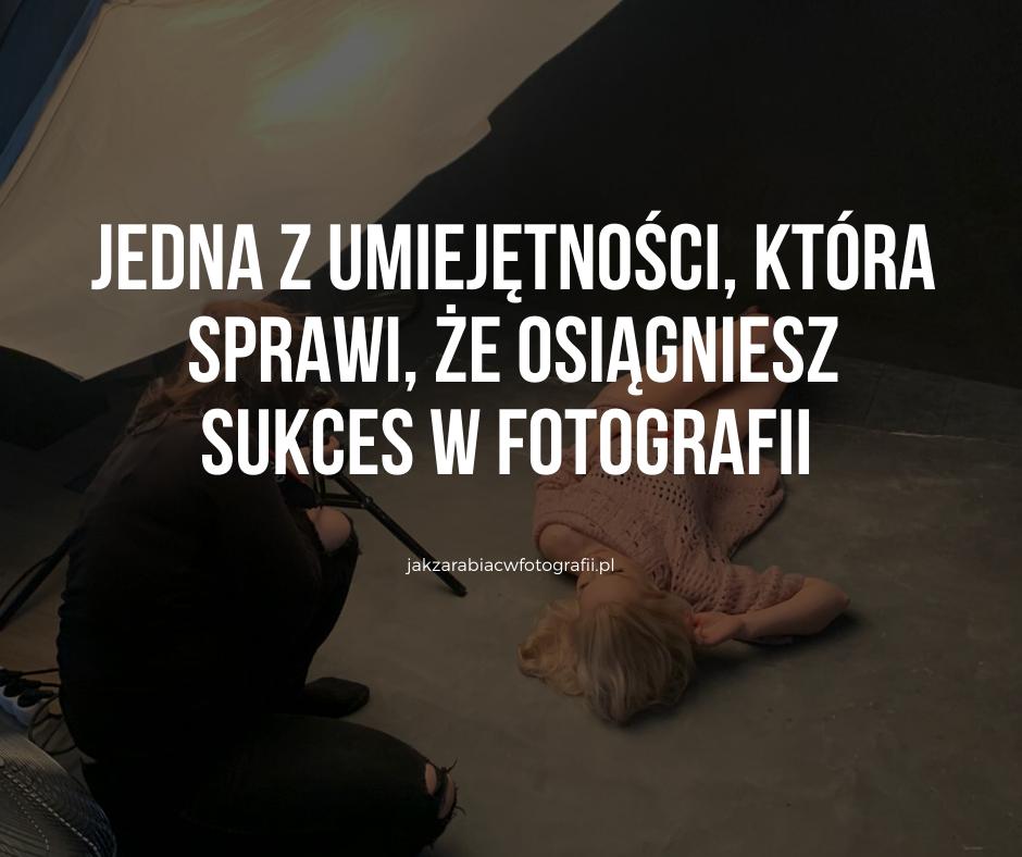Jedna z umiejętności, która sprawi, że osiągniesz sukces w fotografii